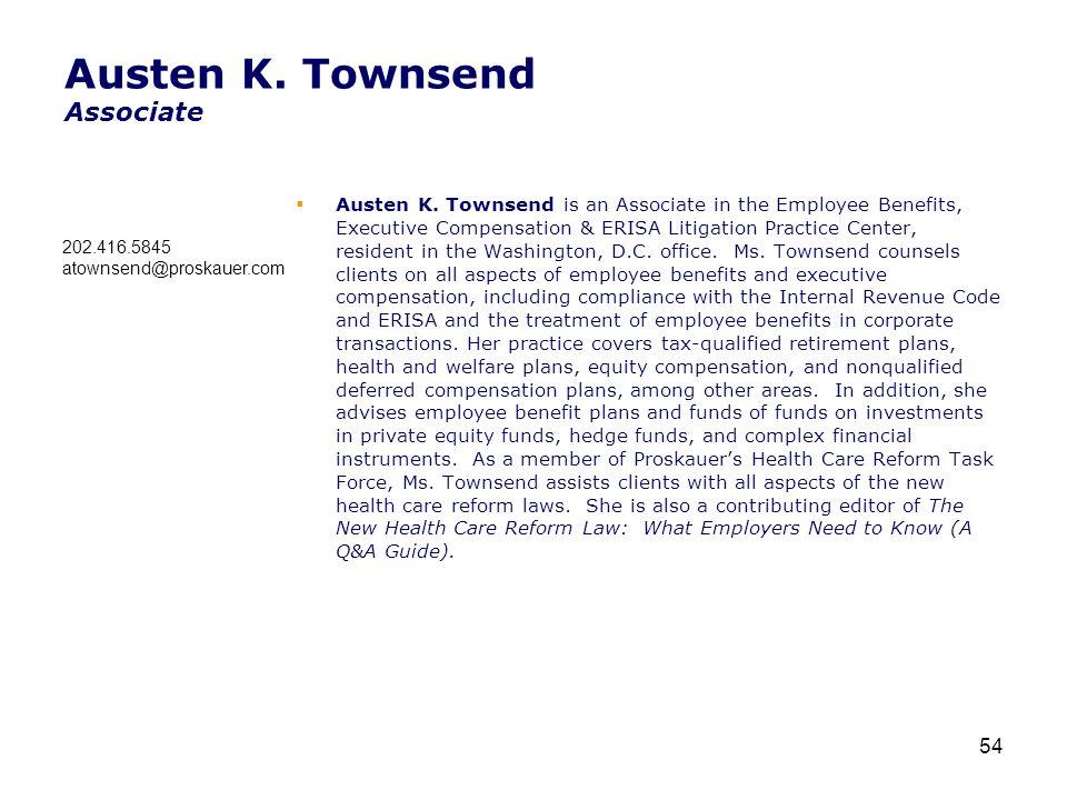 Austen K. Townsend Associate  Austen K. Townsend is an Associate in the Employee Benefits, Executive Compensation & ERISA Litigation Practice Center,