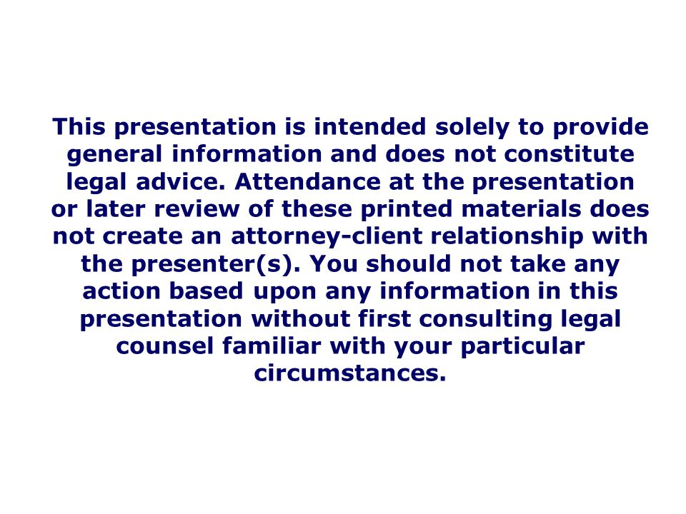 This presentation is intended solely to provide general information and does not constitute legal advice.