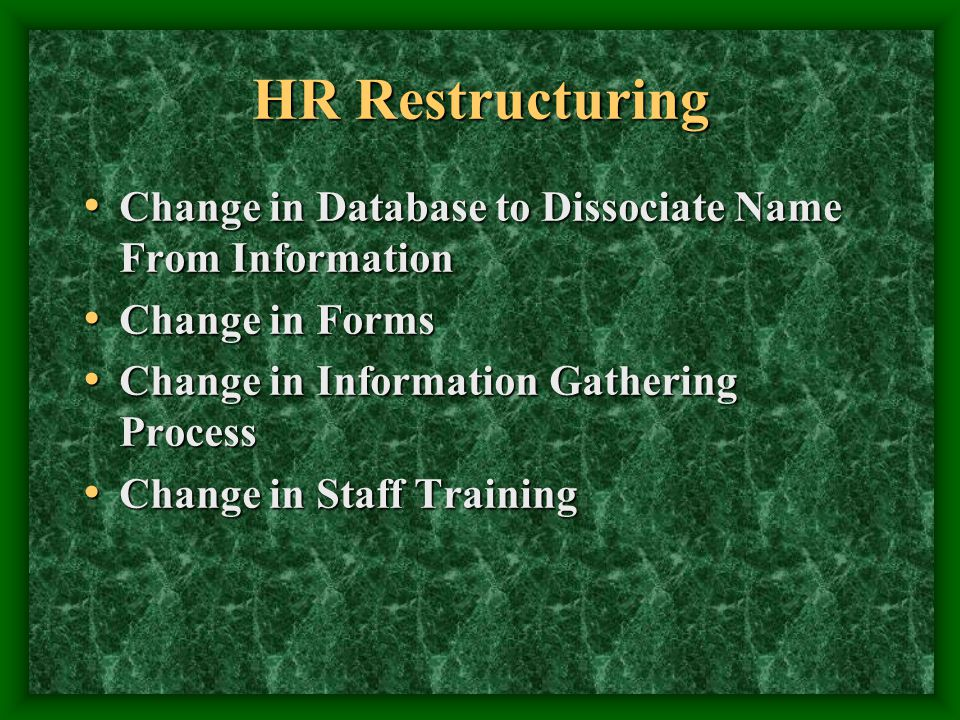 HR Restructuring Change in Database to Dissociate Name From Information Change in Database to Dissociate Name From Information Change in Forms Change
