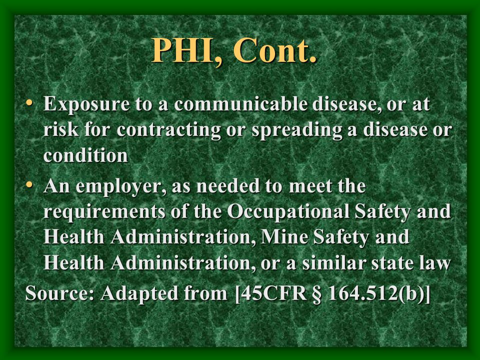 PHI, Cont. Exposure to a communicable disease, or at risk for contracting or spreading a disease or condition Exposure to a communicable disease, or a