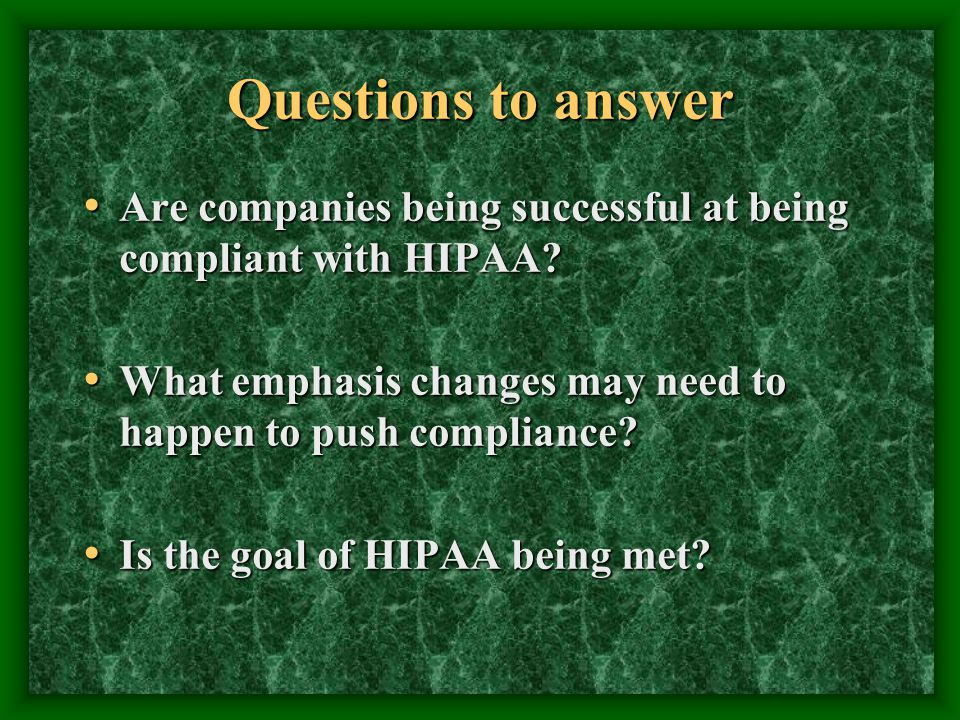 Questions to answer Are companies being successful at being compliant with HIPAA.