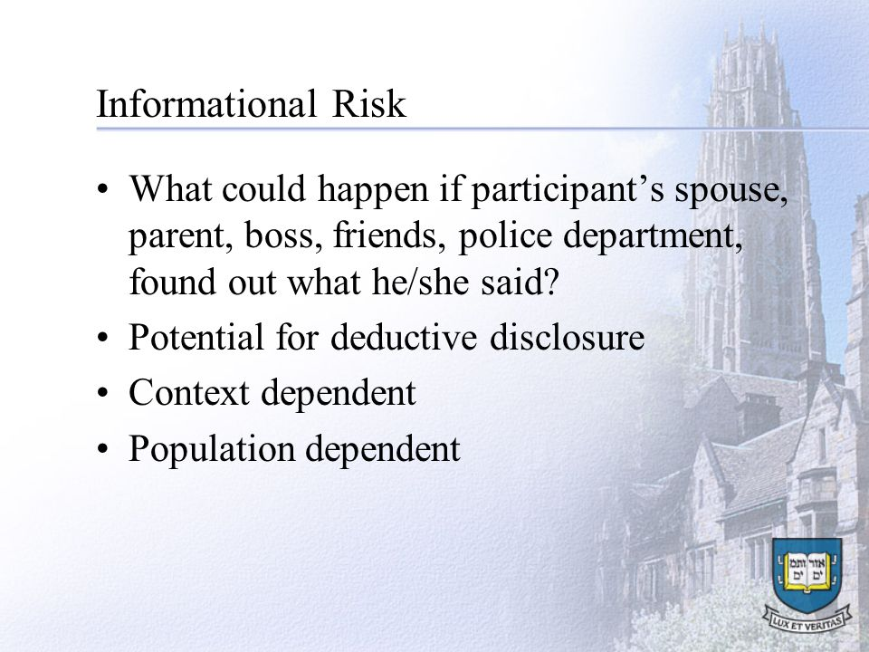 Informational Risk What could happen if participant's spouse, parent, boss, friends, police department, found out what he/she said.