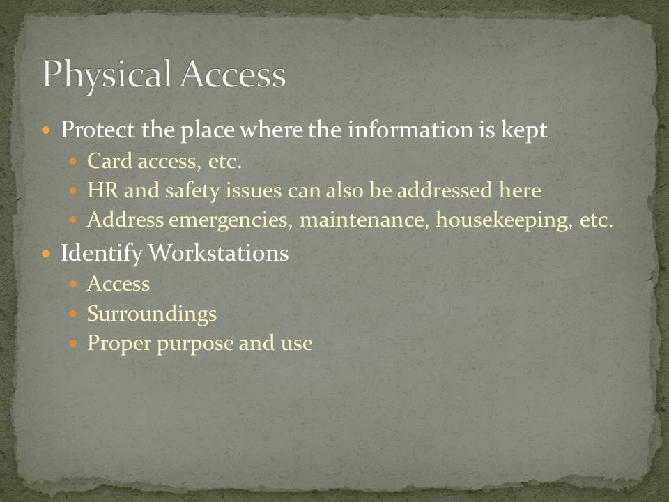 Protect the place where the information is kept Card access, etc. HR and safety issues can also be addressed here Address emergencies, maintenance, ho