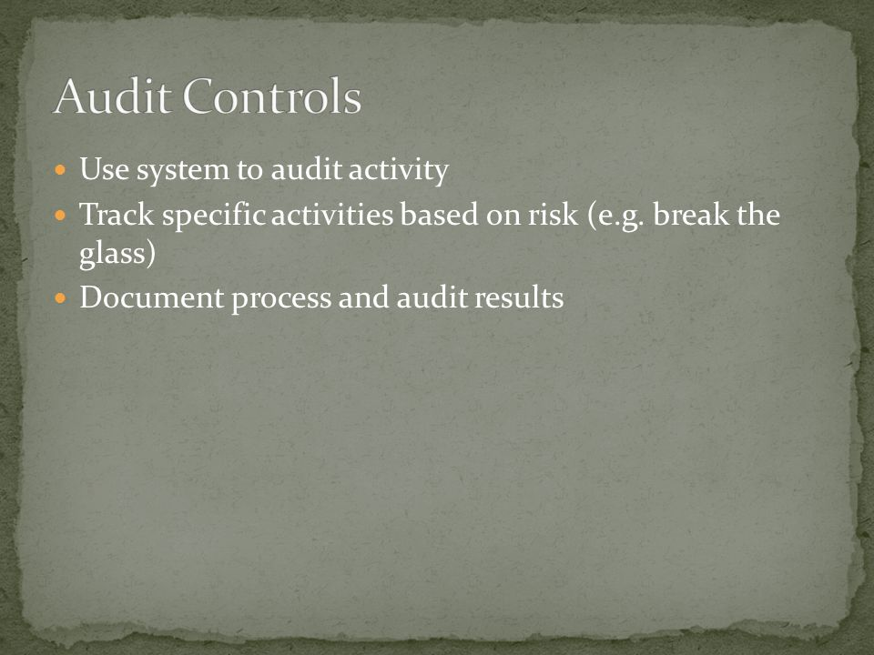 Use system to audit activity Track specific activities based on risk (e.g.