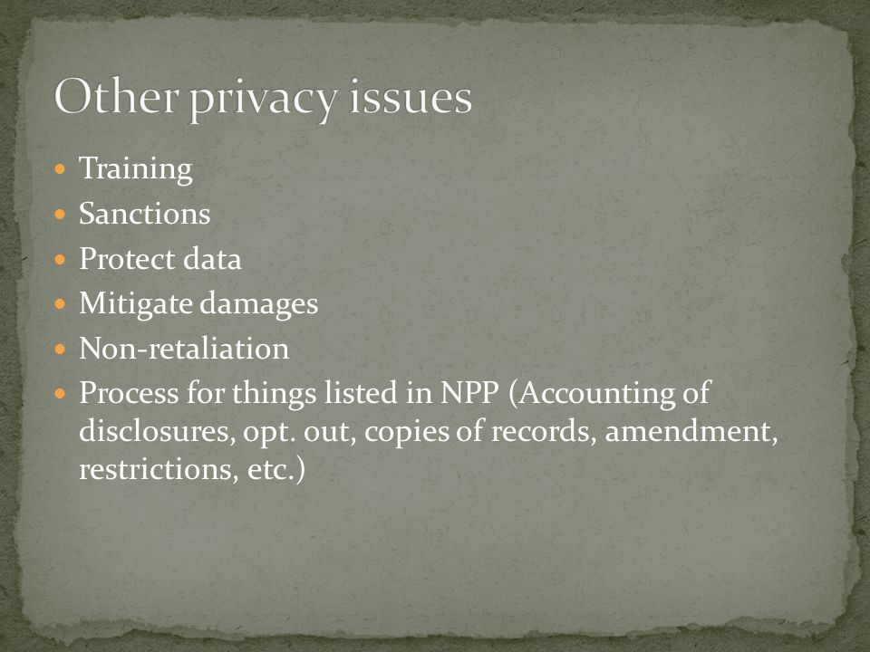 Training Sanctions Protect data Mitigate damages Non-retaliation Process for things listed in NPP (Accounting of disclosures, opt. out, copies of reco
