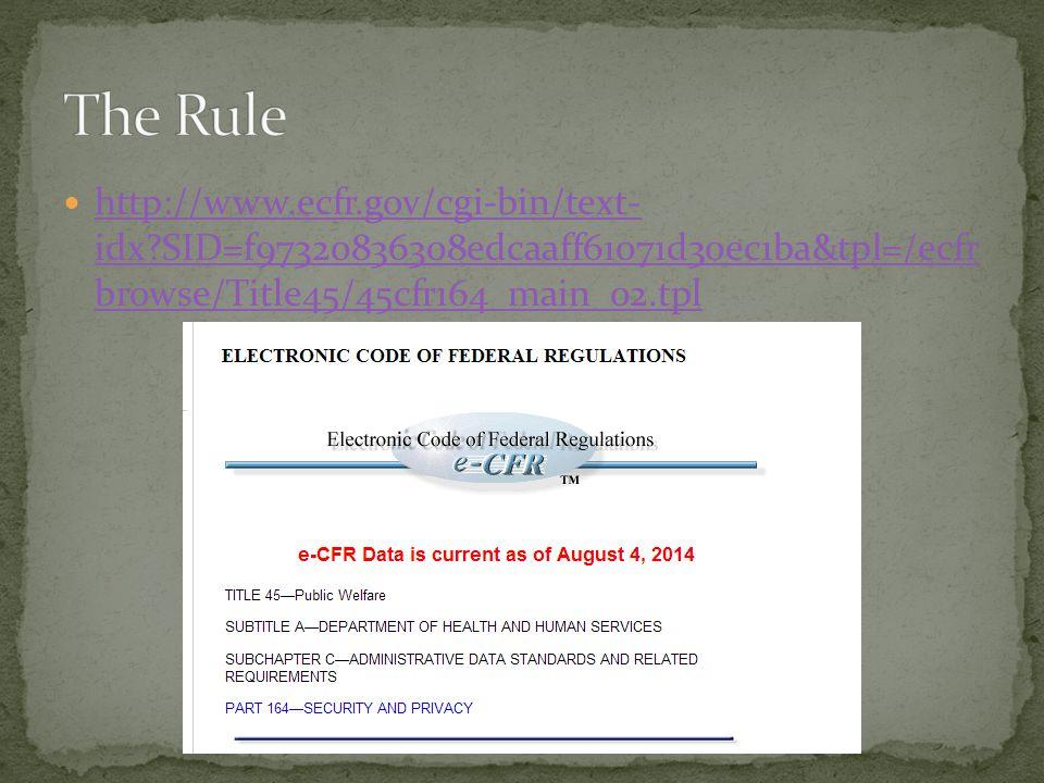 http://www.ecfr.gov/cgi-bin/text- idx?SID=f97320836308edcaaff61071d30ec1ba&tpl=/ecfr browse/Title45/45cfr164_main_02.tpl http://www.ecfr.gov/cgi-bin/t
