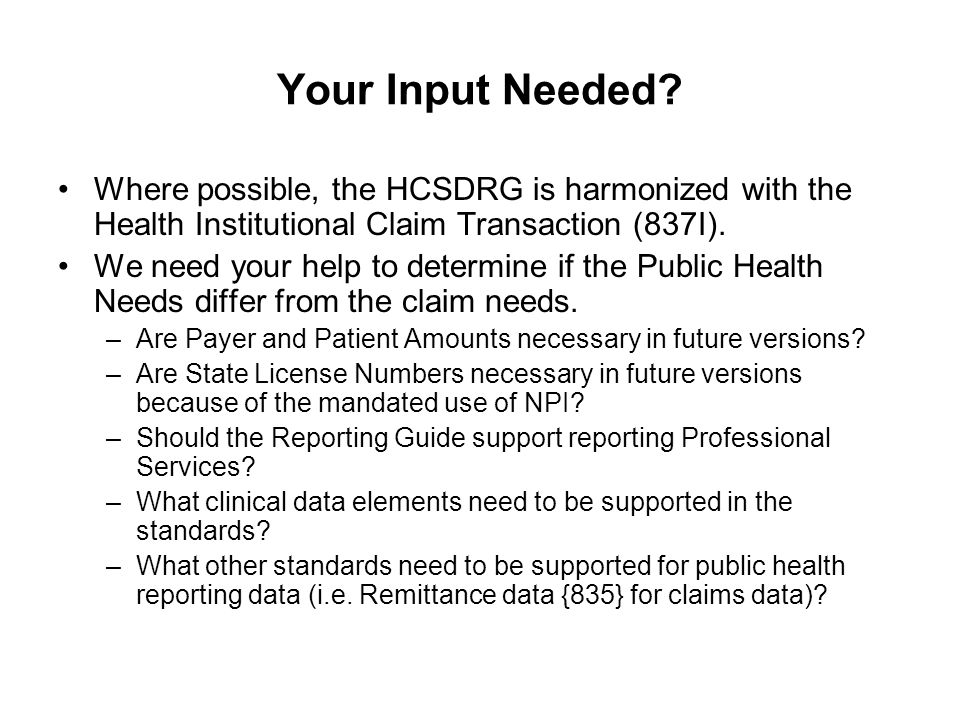 Your Input Needed? Where possible, the HCSDRG is harmonized with the Health Institutional Claim Transaction (837I). We need your help to determine if