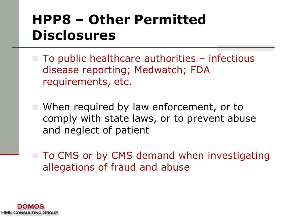 HPP8 – Other Permitted Disclosures To public healthcare authorities – infectious disease reporting; Medwatch; FDA requirements, etc. When required by