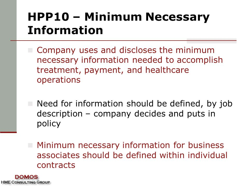 HPP10 – Minimum Necessary Information Company uses and discloses the minimum necessary information needed to accomplish treatment, payment, and health