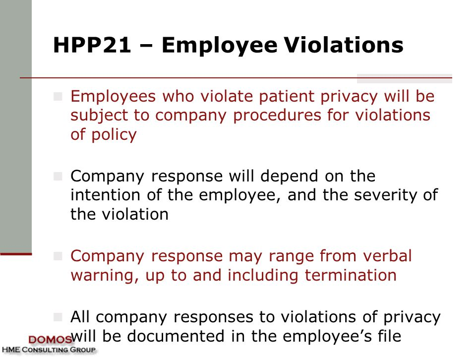 HPP21 – Employee Violations Employees who violate patient privacy will be subject to company procedures for violations of policy Company response will