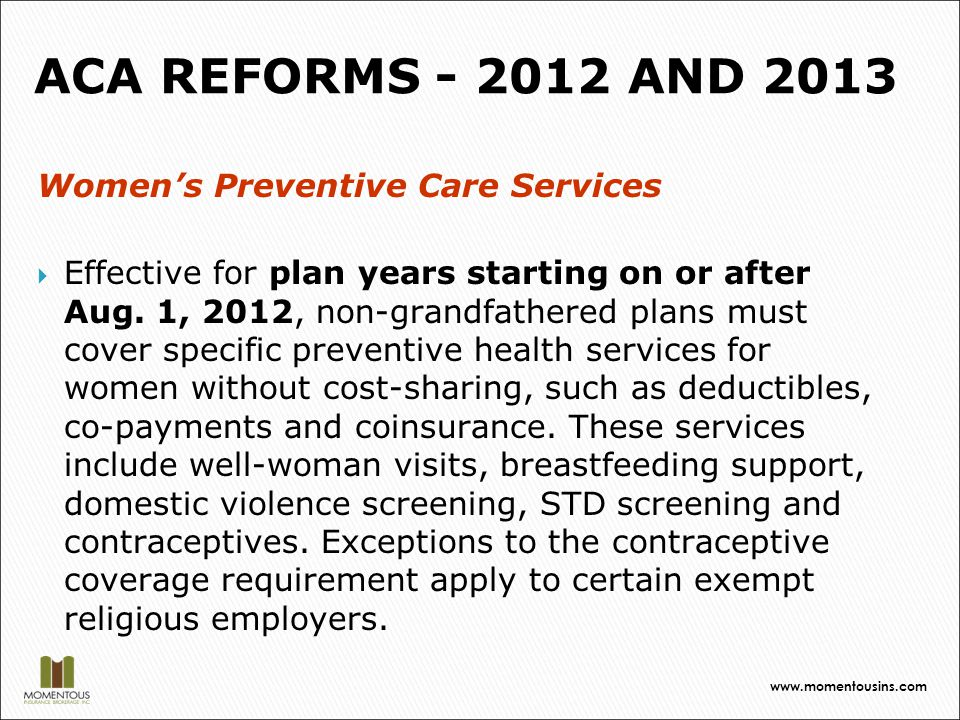 Women's Preventive Care Services  Effective for plan years starting on or after Aug.