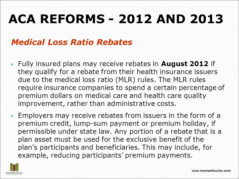 Medical Loss Ratio Rebates  Fully insured plans may receive rebates in August 2012 if they qualify for a rebate from their health insurance issuers due to the medical loss ratio (MLR) rules.