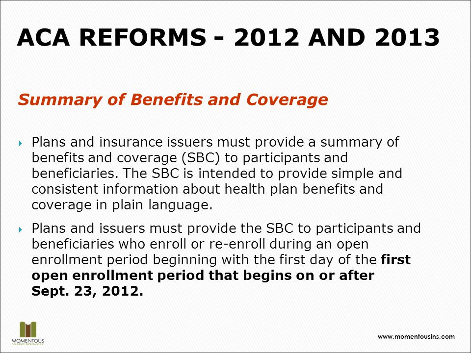 Summary of Benefits and Coverage  Plans and insurance issuers must provide a summary of benefits and coverage (SBC) to participants and beneficiaries.