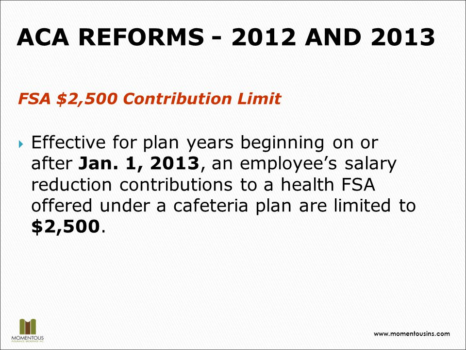 FSA $2,500 Contribution Limit  Effective for plan years beginning on or after Jan.