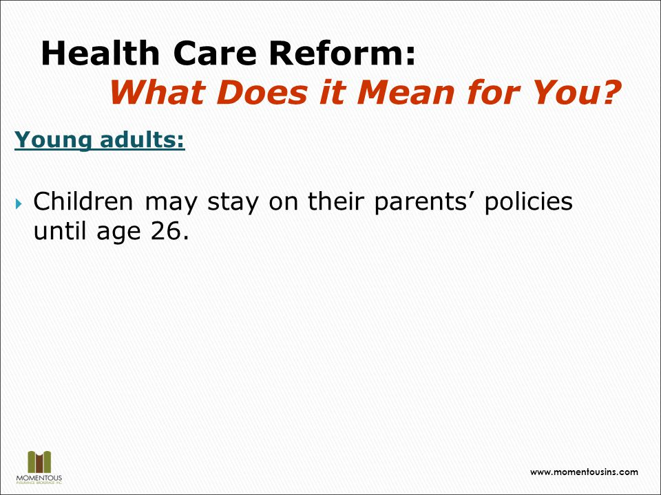Young adults:  Children may stay on their parents' policies until age 26.
