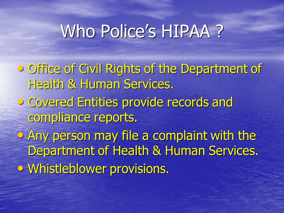 Who Police's HIPAA . Office of Civil Rights of the Department of Health & Human Services.