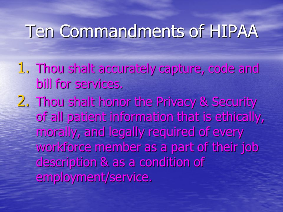 Ten Commandments of HIPAA 1. Thou shalt accurately capture, code and bill for services.