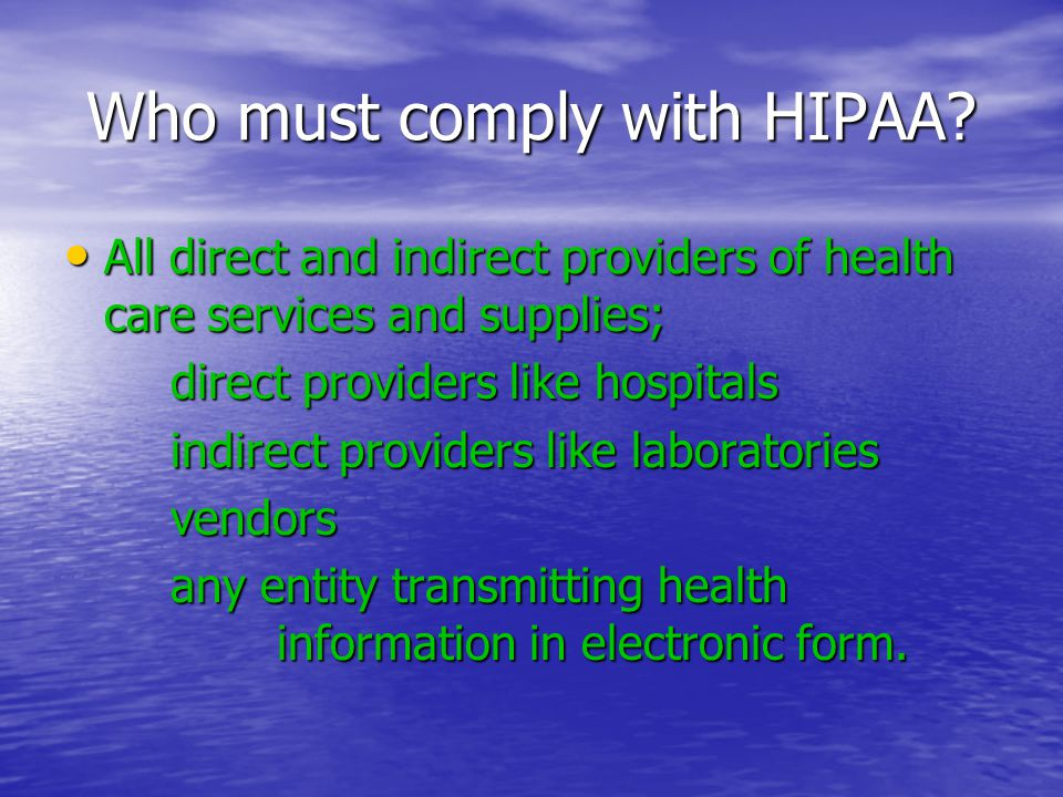 Who must comply with HIPAA.