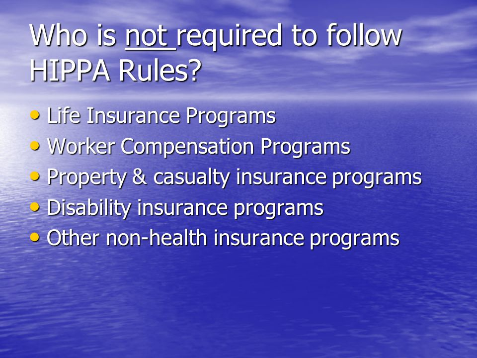 Who is not required to follow HIPPA Rules.