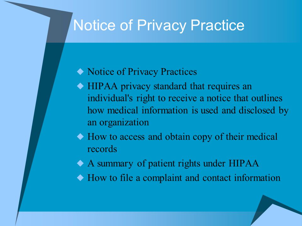 Notice of Privacy Practice  Notice of Privacy Practices  HIPAA privacy standard that requires an individual's right to receive a notice that outline