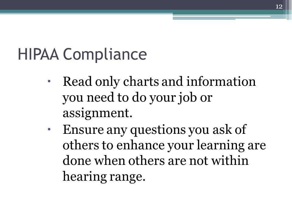 HIPAA Compliance  Read only charts and information you need to do your job or assignment.  Ensure any questions you ask of others to enhance your le