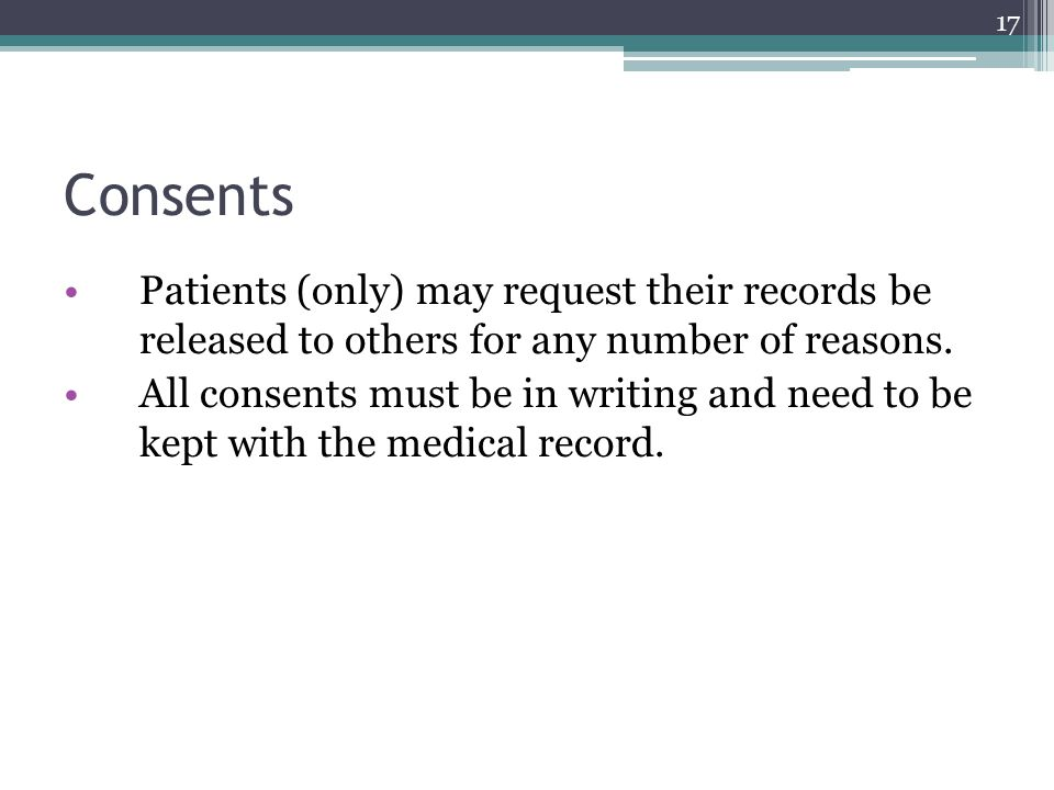 Patients (only) may request their records be released to others for any number of reasons. All consents must be in writing and need to be kept with th