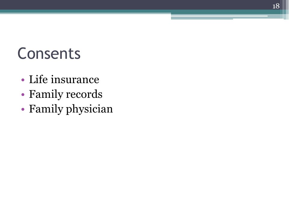 Consents Life insurance Family records Family physician 18