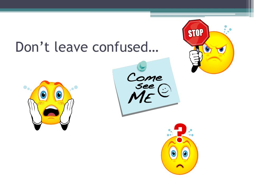 Don't leave confused…