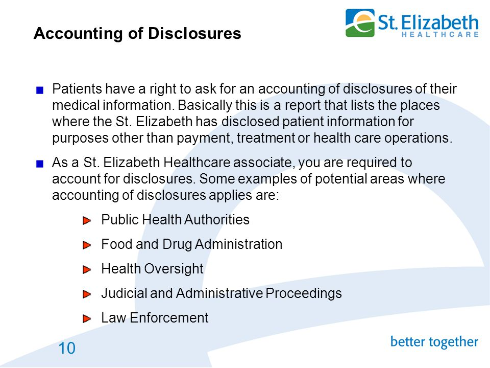 10 Accounting of Disclosures Patients have a right to ask for an accounting of disclosures of their medical information. Basically this is a report th