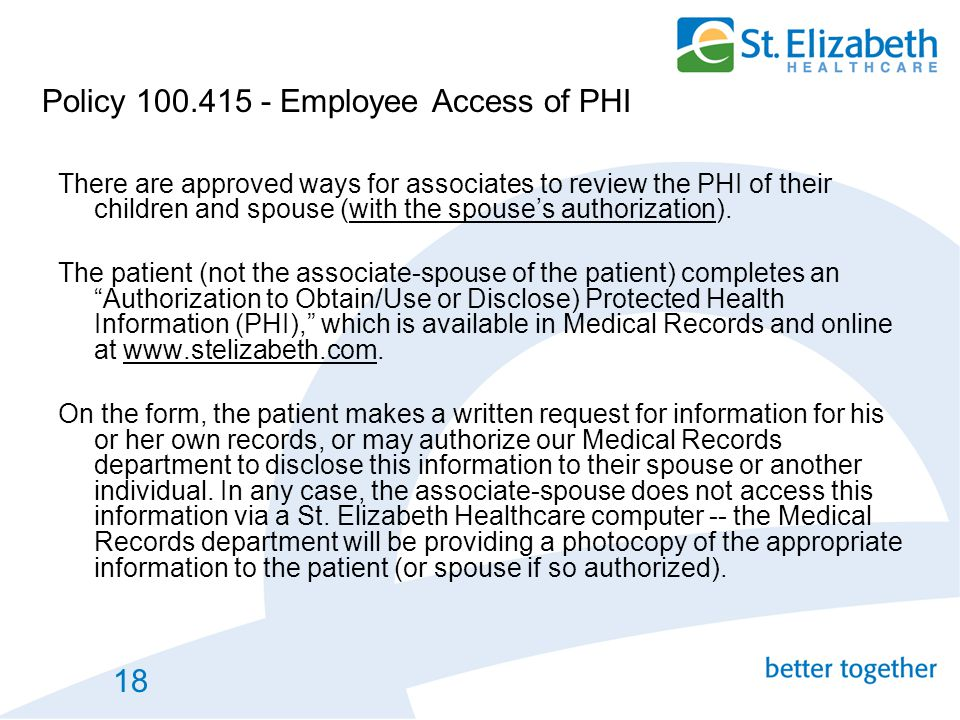 18 Policy 100.415 - Employee Access of PHI There are approved ways for associates to review the PHI of their children and spouse (with the spouse's au