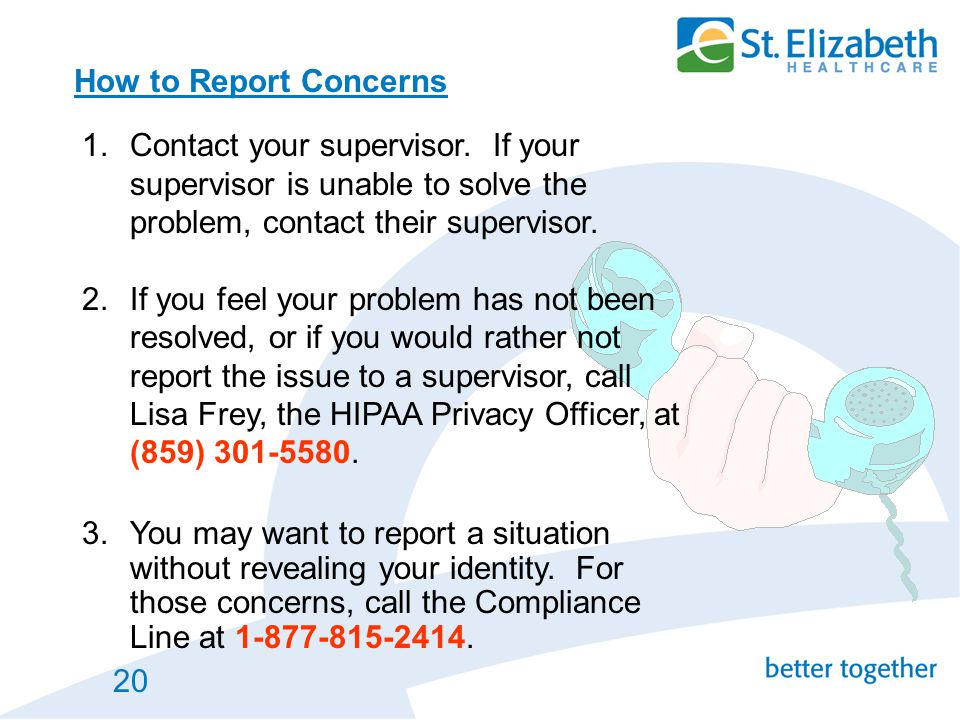 20 How to Report Concerns 1.Contact your supervisor. If your supervisor is unable to solve the problem, contact their supervisor. 2.If you feel your p