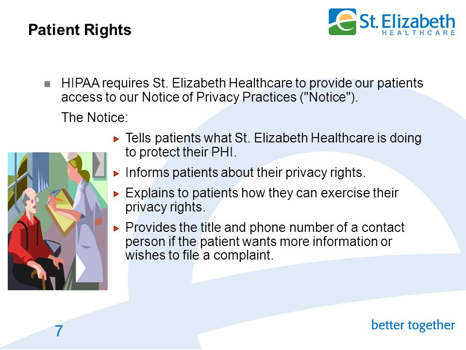 7 Patient Rights HIPAA requires St. Elizabeth Healthcare to provide our patients access to our Notice of Privacy Practices (