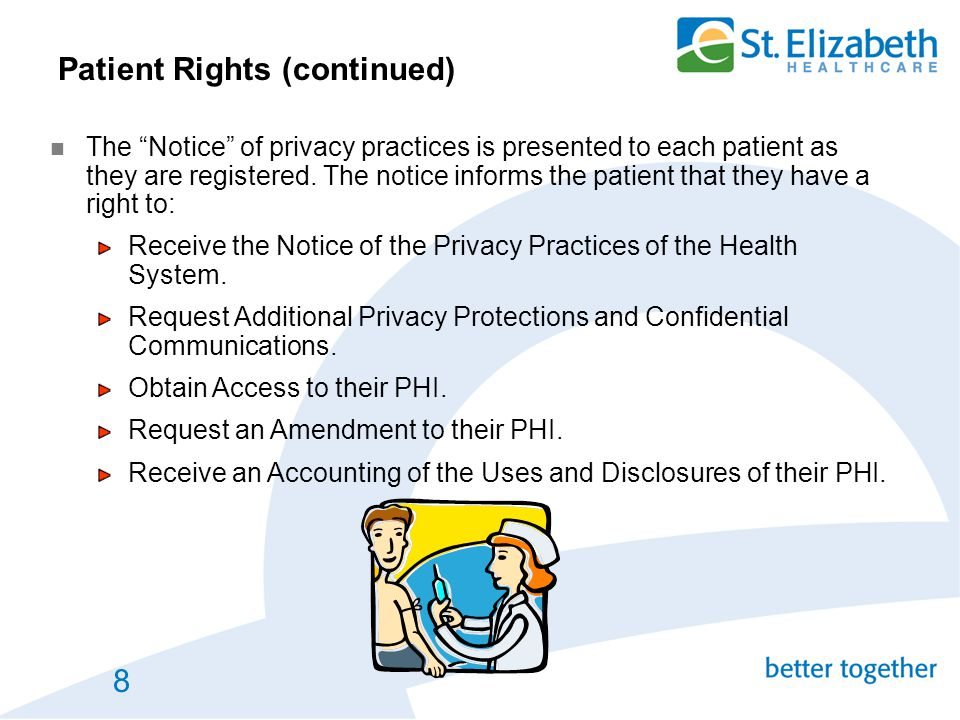 """8 Patient Rights (continued) The """"Notice"""" of privacy practices is presented to each patient as they are registered. The notice informs the patient tha"""