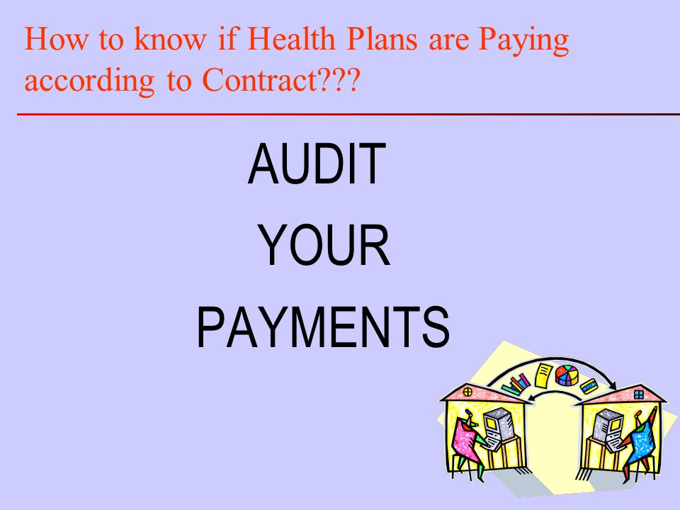 How to know if Health Plans are Paying according to Contract AUDIT YOUR PAYMENTS