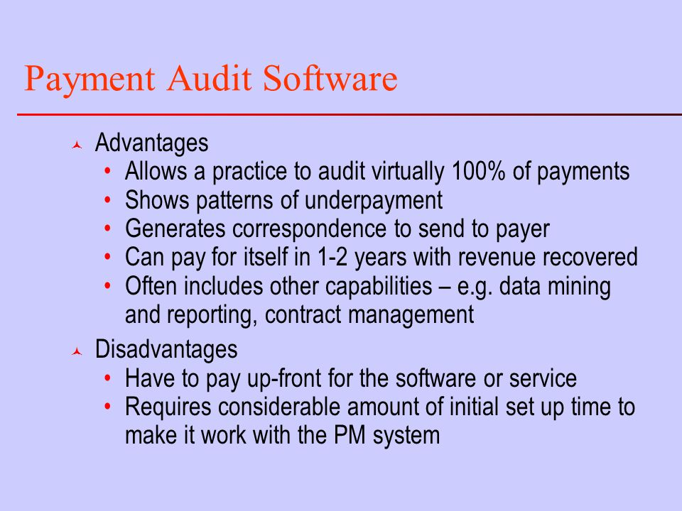 Payment Audit Software © Advantages Allows a practice to audit virtually 100% of payments Shows patterns of underpayment Generates correspondence to send to payer Can pay for itself in 1-2 years with revenue recovered Often includes other capabilities – e.g.