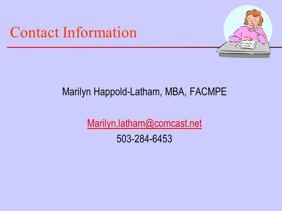 Contact Information Marilyn Happold-Latham, MBA, FACMPE Marilyn.latham@comcast.net 503-284-6453