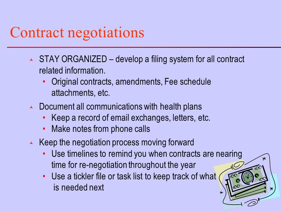 Contract negotiations © STAY ORGANIZED – develop a filing system for all contract related information.