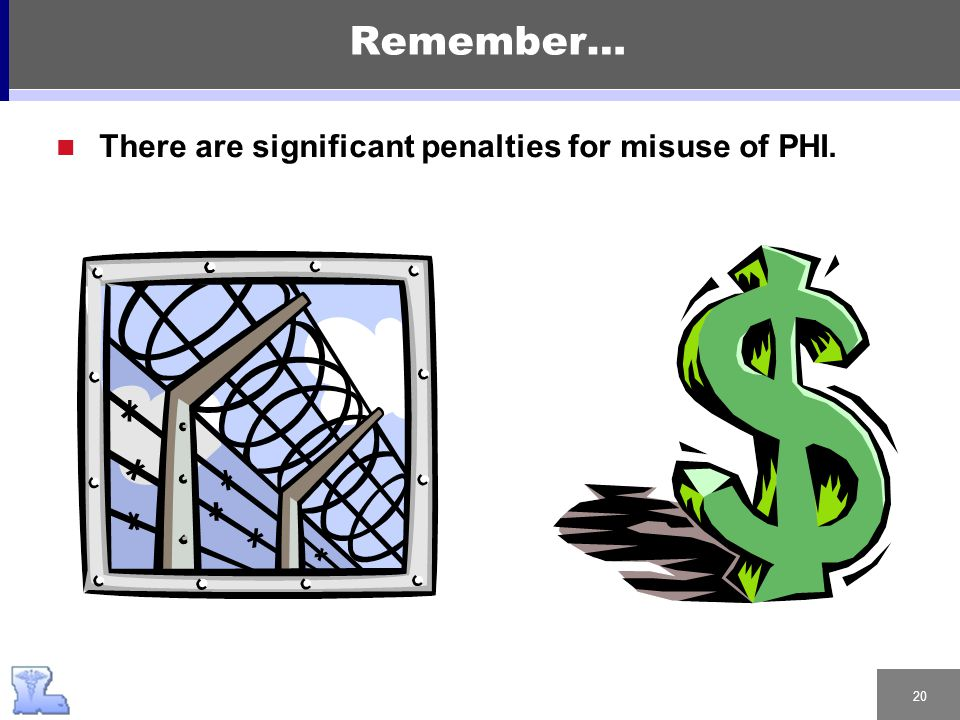20 Remember… There are significant penalties for misuse of PHI.
