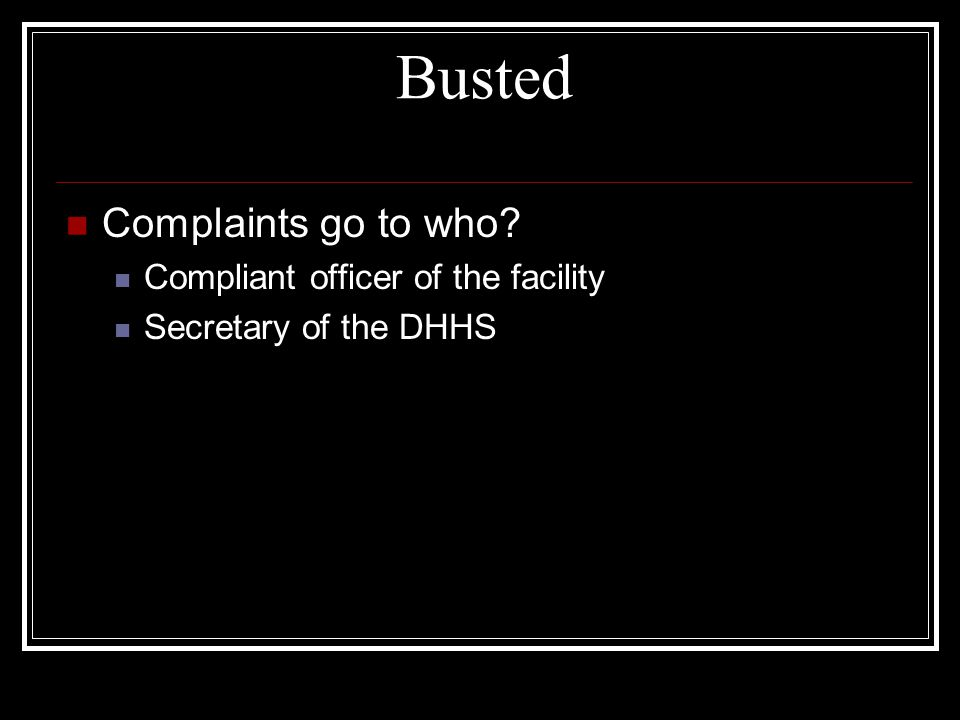 Busted Complaints go to who Compliant officer of the facility Secretary of the DHHS