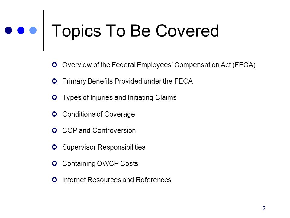 2 Topics To Be Covered Overview of the Federal Employees' Compensation Act (FECA) Primary Benefits Provided under the FECA Types of Injuries and Initi