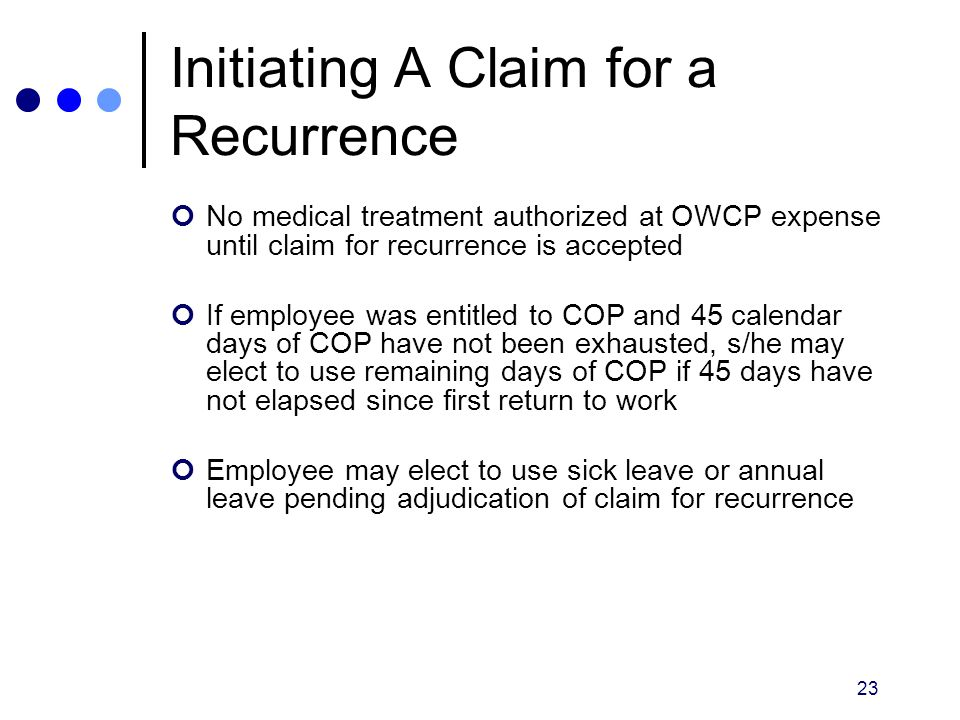 23 Initiating A Claim for a Recurrence No medical treatment authorized at OWCP expense until claim for recurrence is accepted If employee was entitled