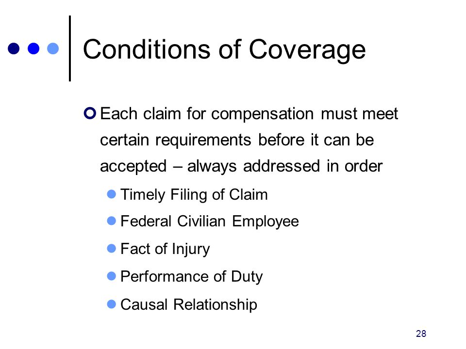 28 Conditions of Coverage Each claim for compensation must meet certain requirements before it can be accepted – always addressed in order Timely Fili