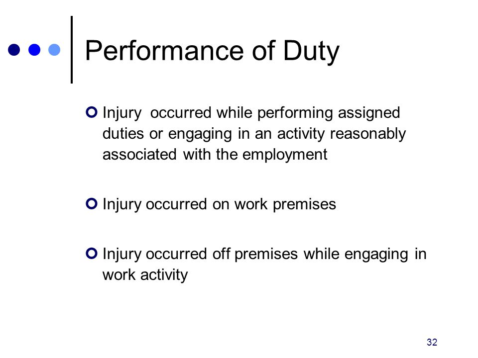 32 Performance of Duty Injury occurred while performing assigned duties or engaging in an activity reasonably associated with the employment Injury oc