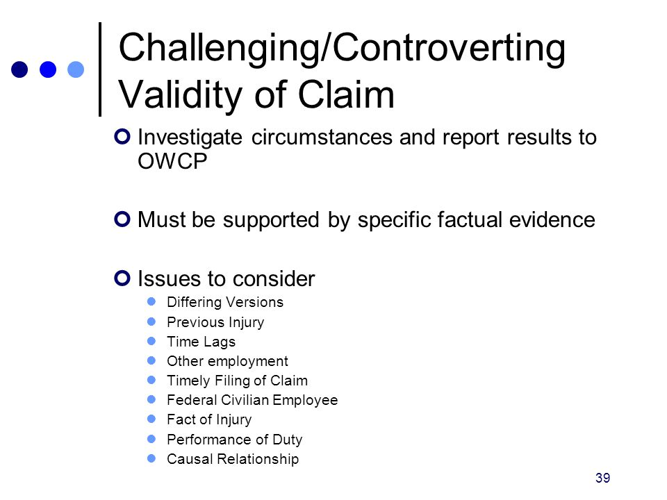 39 Investigate circumstances and report results to OWCP Must be supported by specific factual evidence Issues to consider Differing Versions Previous