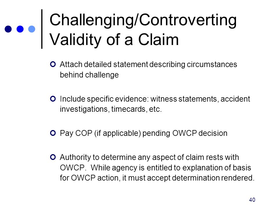 40 Challenging/Controverting Validity of a Claim Attach detailed statement describing circumstances behind challenge Include specific evidence: witnes