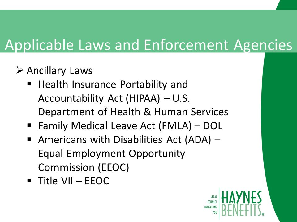 Applicable Laws and Enforcement Agencies  Ancillary Laws  Health Insurance Portability and Accountability Act (HIPAA) – U.S.