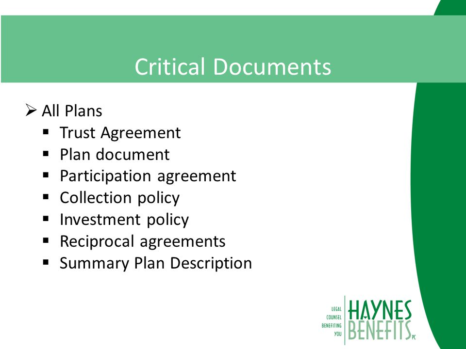Critical Documents  All Plans  Trust Agreement  Plan document  Participation agreement  Collection policy  Investment policy  Reciprocal agreements  Summary Plan Description