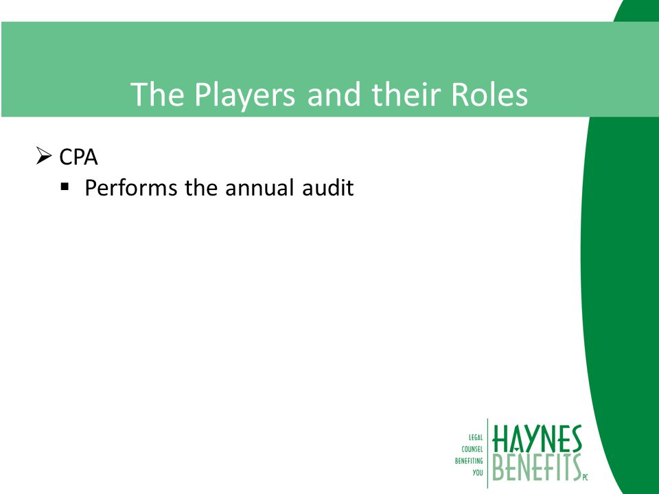 The Players and their Roles  CPA  Performs the annual audit