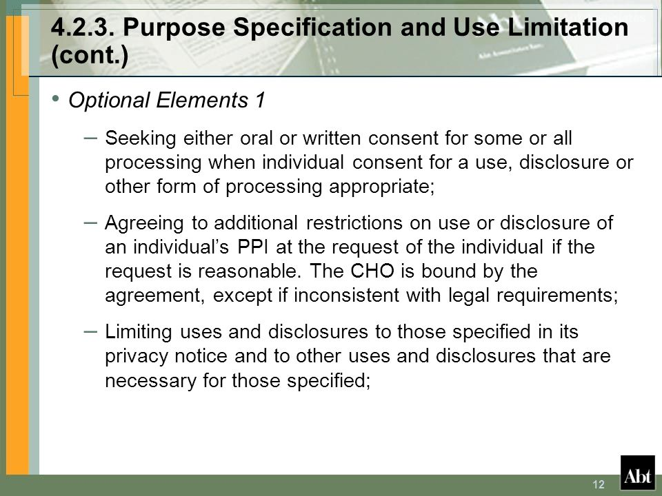 12 4.2.3. Purpose Specification and Use Limitation (cont.) Optional Elements 1 – Seeking either oral or written consent for some or all processing whe