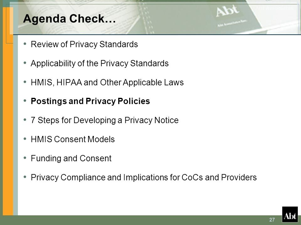 27 Agenda Check… Review of Privacy Standards Applicability of the Privacy Standards HMIS, HIPAA and Other Applicable Laws Postings and Privacy Policie